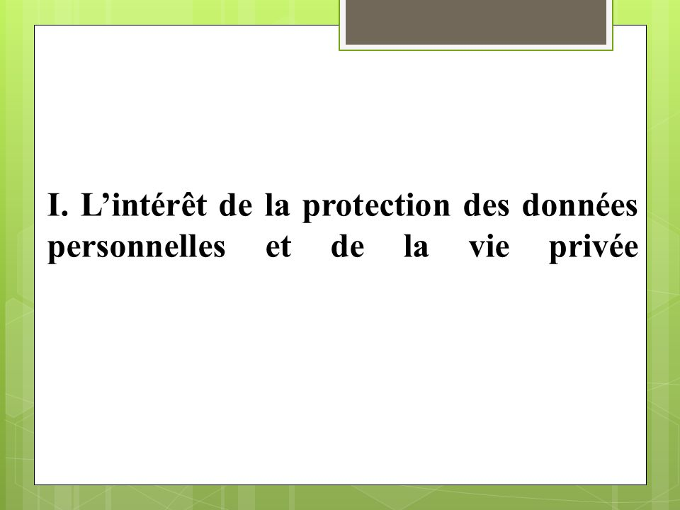 I. L'intérêt de la protection des données personnelles et de la vie privée
