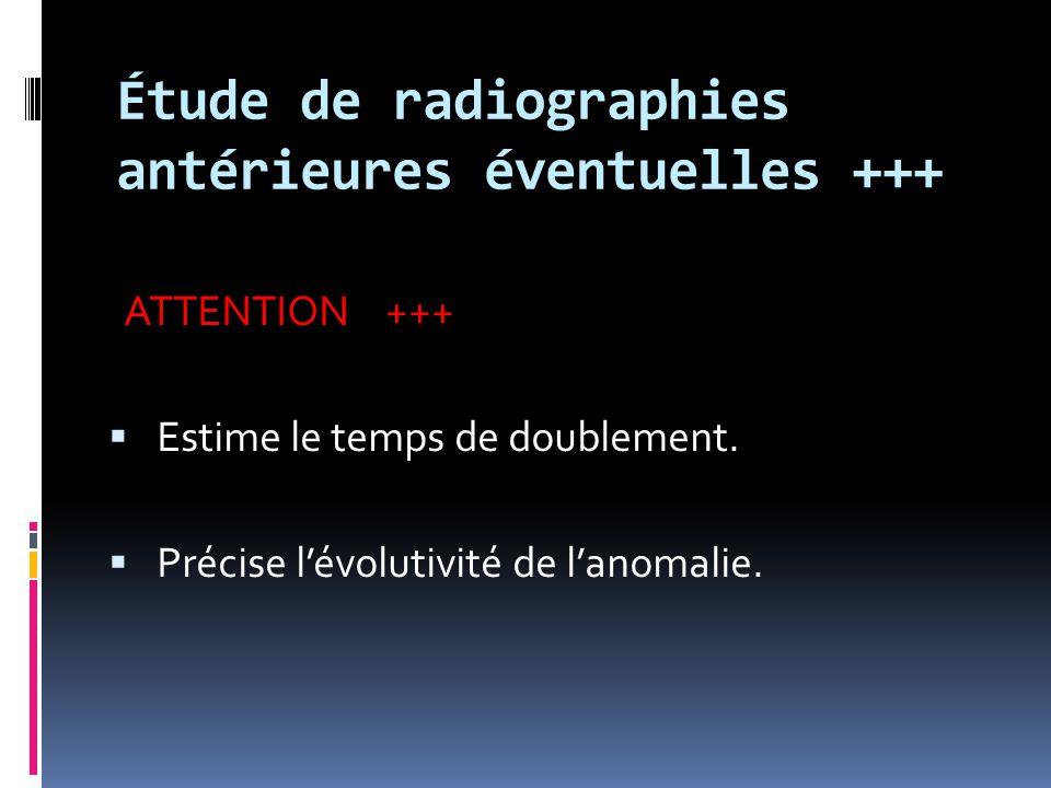 Étude de radiographies antérieures éventuelles +++