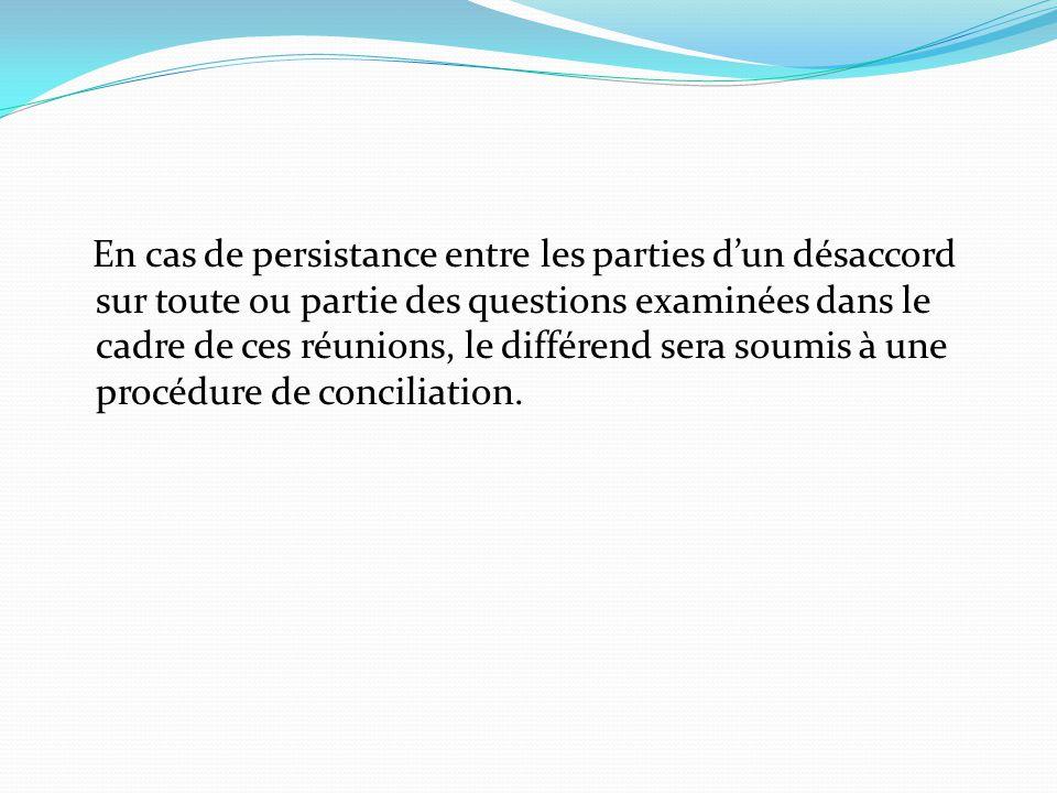En cas de persistance entre les parties d'un désaccord sur toute ou partie des questions examinées dans le cadre de ces réunions, le différend sera soumis à une procédure de conciliation.