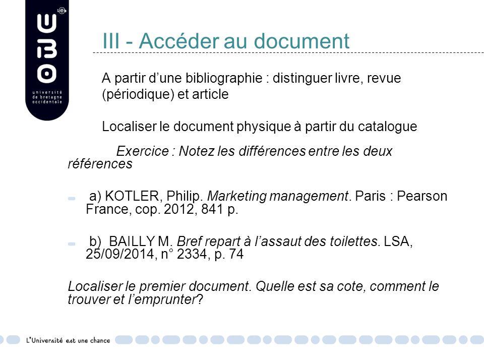 III - Accéder au document A partir d'une bibliographie : distinguer livre, revue (périodique) et article Localiser le document physique à partir du catalogue