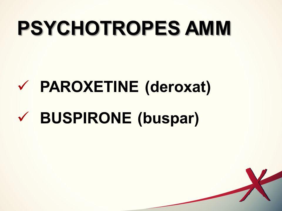 PSYCHOTROPES AMM PAROXETINE (deroxat) BUSPIRONE (buspar)