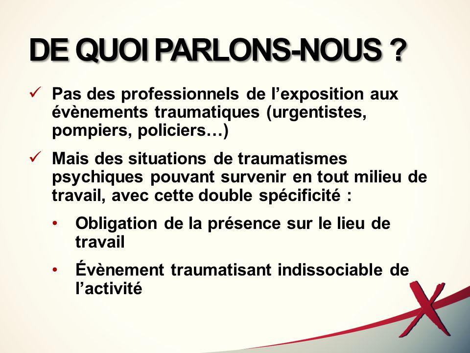 DE QUOI PARLONS-NOUS Pas des professionnels de l'exposition aux évènements traumatiques (urgentistes, pompiers, policiers…)