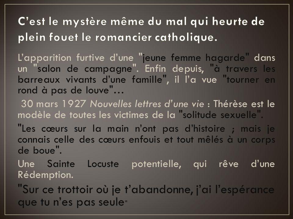 C'est le mystère même du mal qui heurte de plein fouet le romancier catholique.