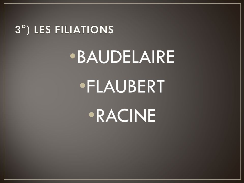 3°) LES FILIATIONS BAUDELAIRE FLAUBERT RACINE