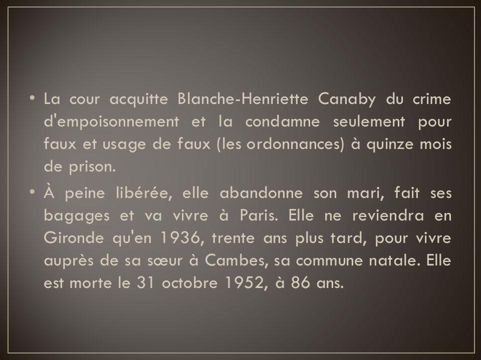 La cour acquitte Blanche-Henriette Canaby du crime d empoisonnement et la condamne seulement pour faux et usage de faux (les ordonnances) à quinze mois de prison.