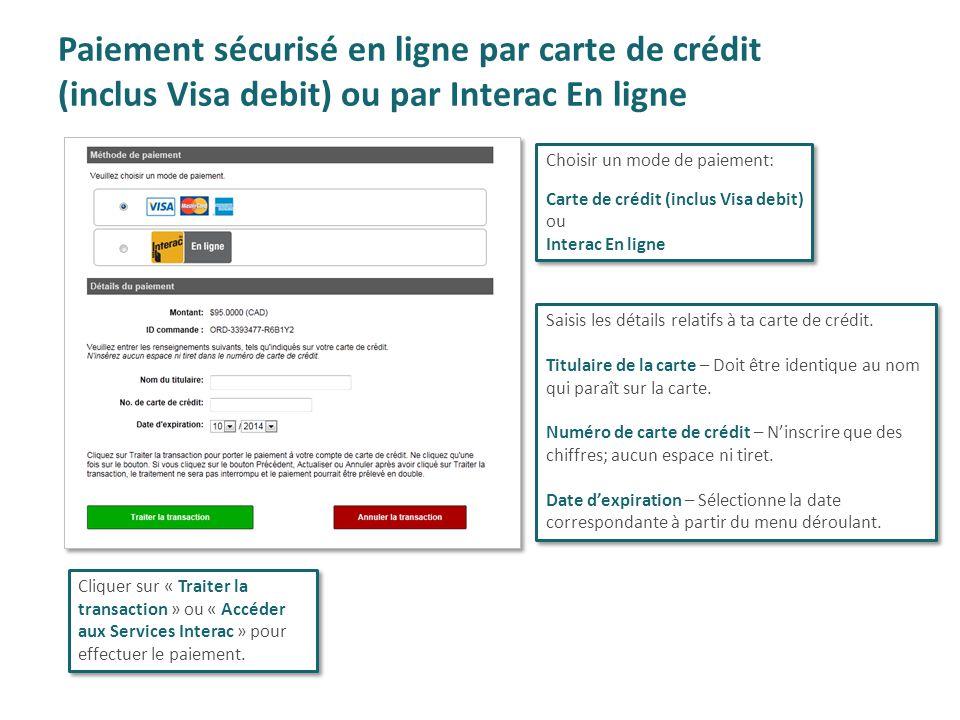 Paiement sécurisé en ligne par carte de crédit (inclus Visa debit) ou par Interac En ligne