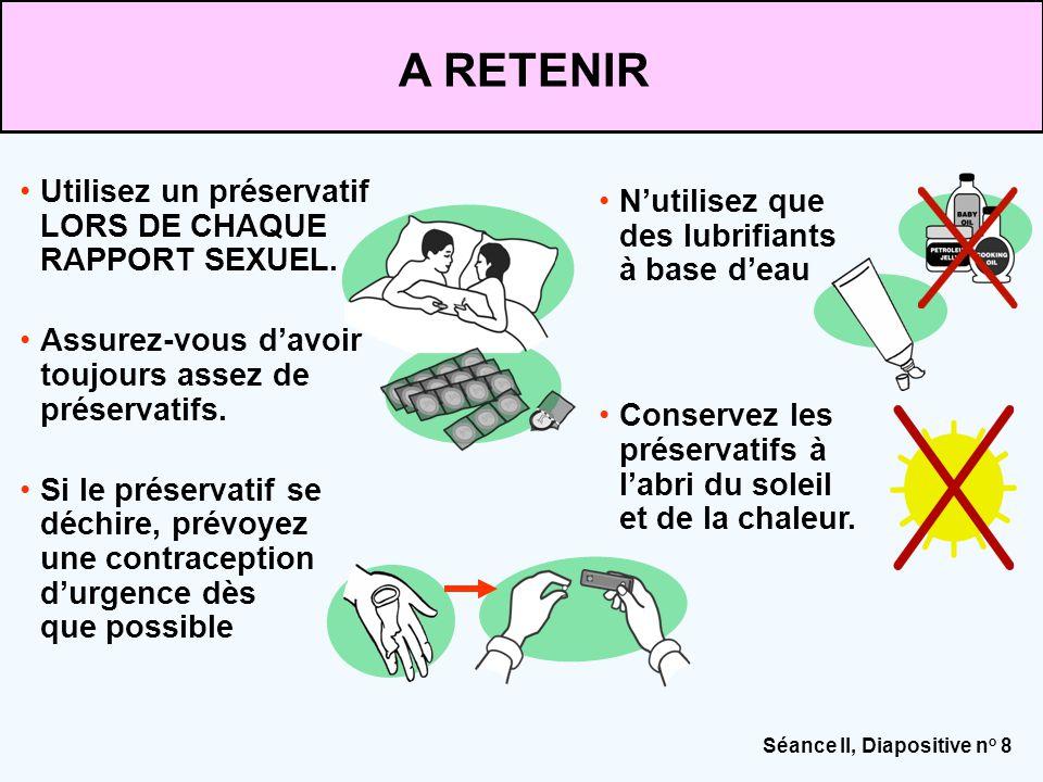 A RETENIR Utilisez un préservatif LORS DE CHAQUE RAPPORT SEXUEL.
