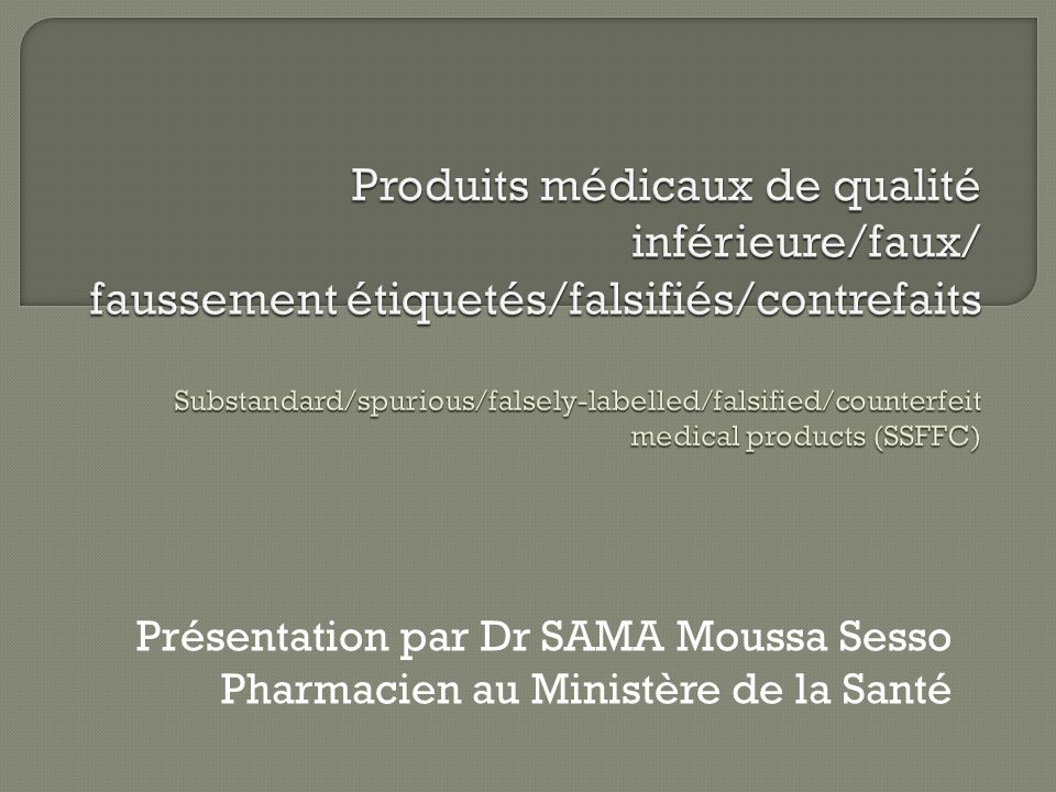 Produits médicaux de qualité inférieure/faux/ faussement étiquetés/falsifiés/contrefaits Substandard/spurious/falsely-labelled/falsified/counterfeit medical products (SSFFC)