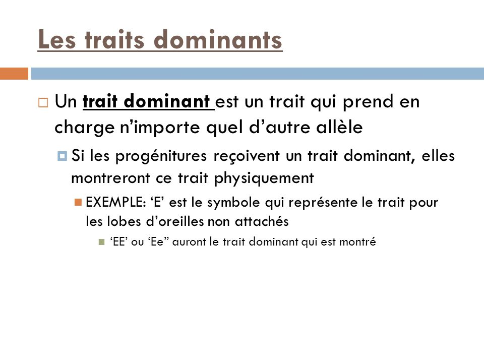 Les traits dominants Un trait dominant est un trait qui prend en charge n'importe quel d'autre allèle.