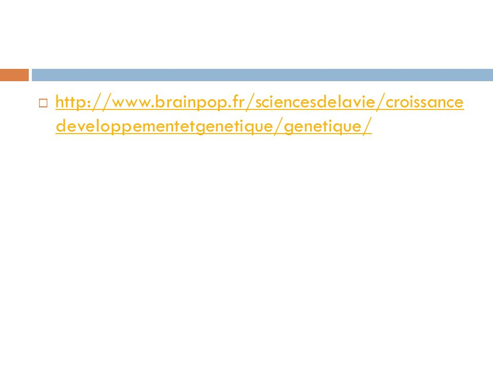 http://www.brainpop.fr/sciencesdelavie/croissance developpementetgenetique/genetique/