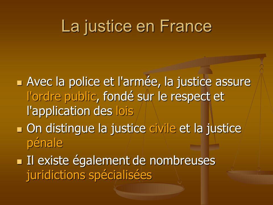 La justice en France Avec la police et l armée, la justice assure l ordre public, fondé sur le respect et l application des lois.