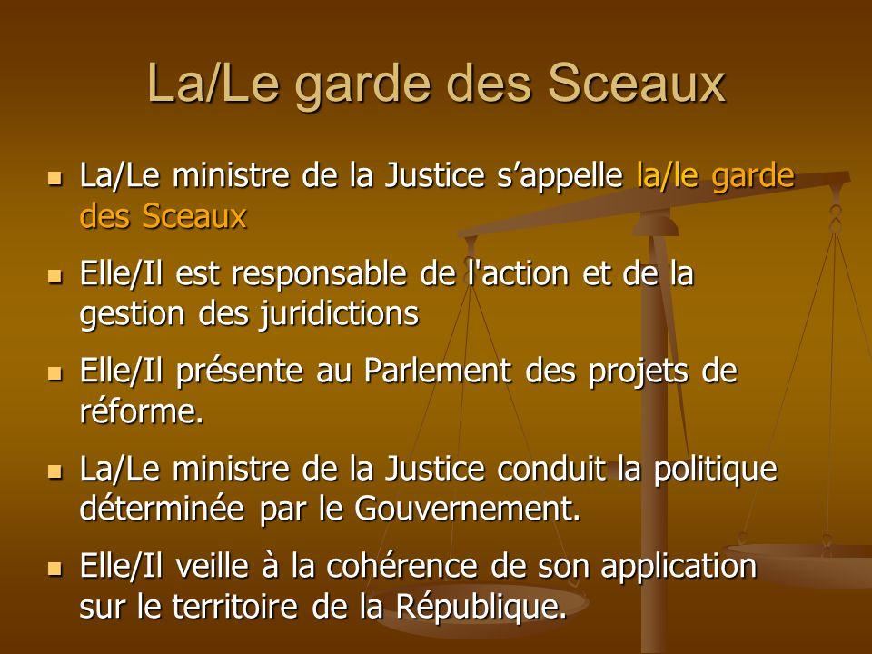 La/Le garde des Sceaux La/Le ministre de la Justice s'appelle la/le garde des Sceaux.
