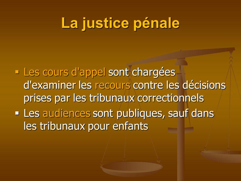 La justice pénale Les cours d appel sont chargées d examiner les recours contre les décisions prises par les tribunaux correctionnels.