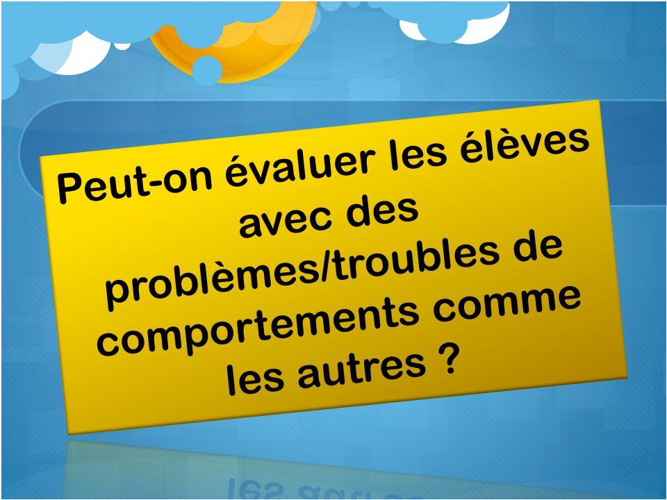 Peut-on évaluer les élèves avec des problèmes/troubles de comportements comme les autres