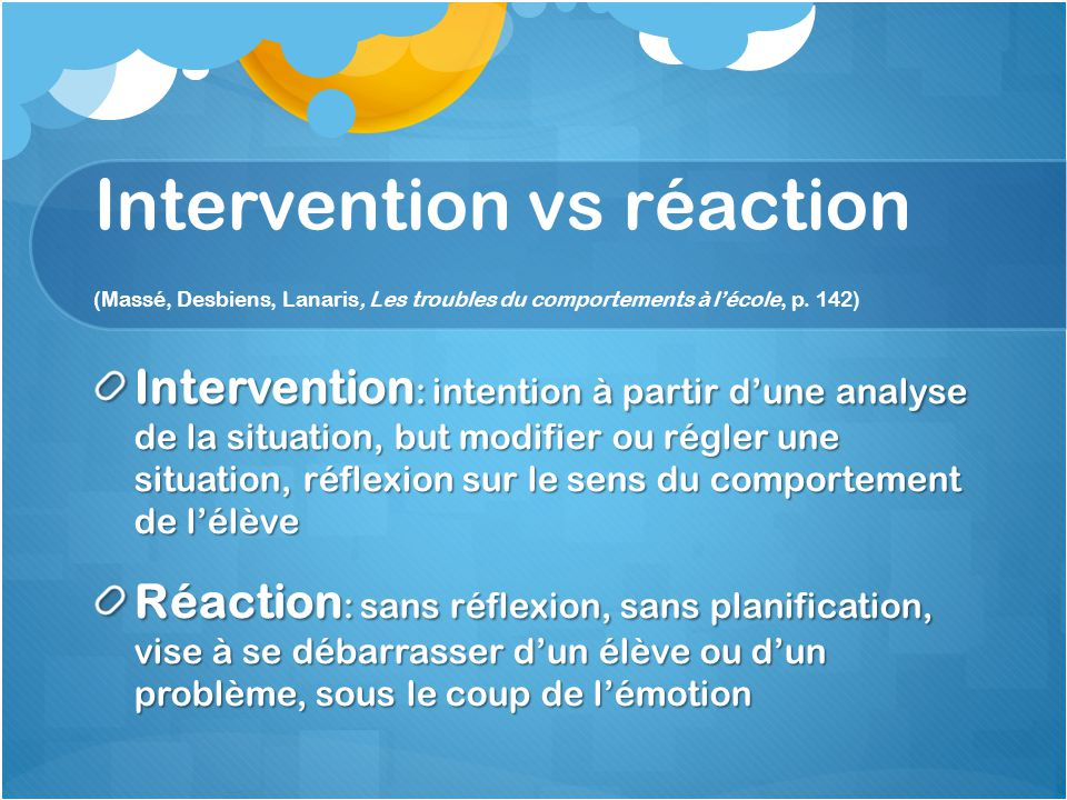 Intervention vs réaction (Massé, Desbiens, Lanaris, Les troubles du comportements à l'école, p. 142)