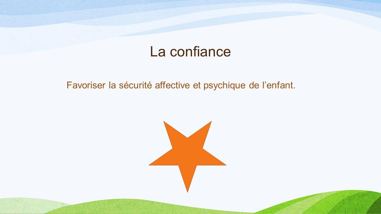 Favoriser la sécurité affective et psychique de l'enfant.