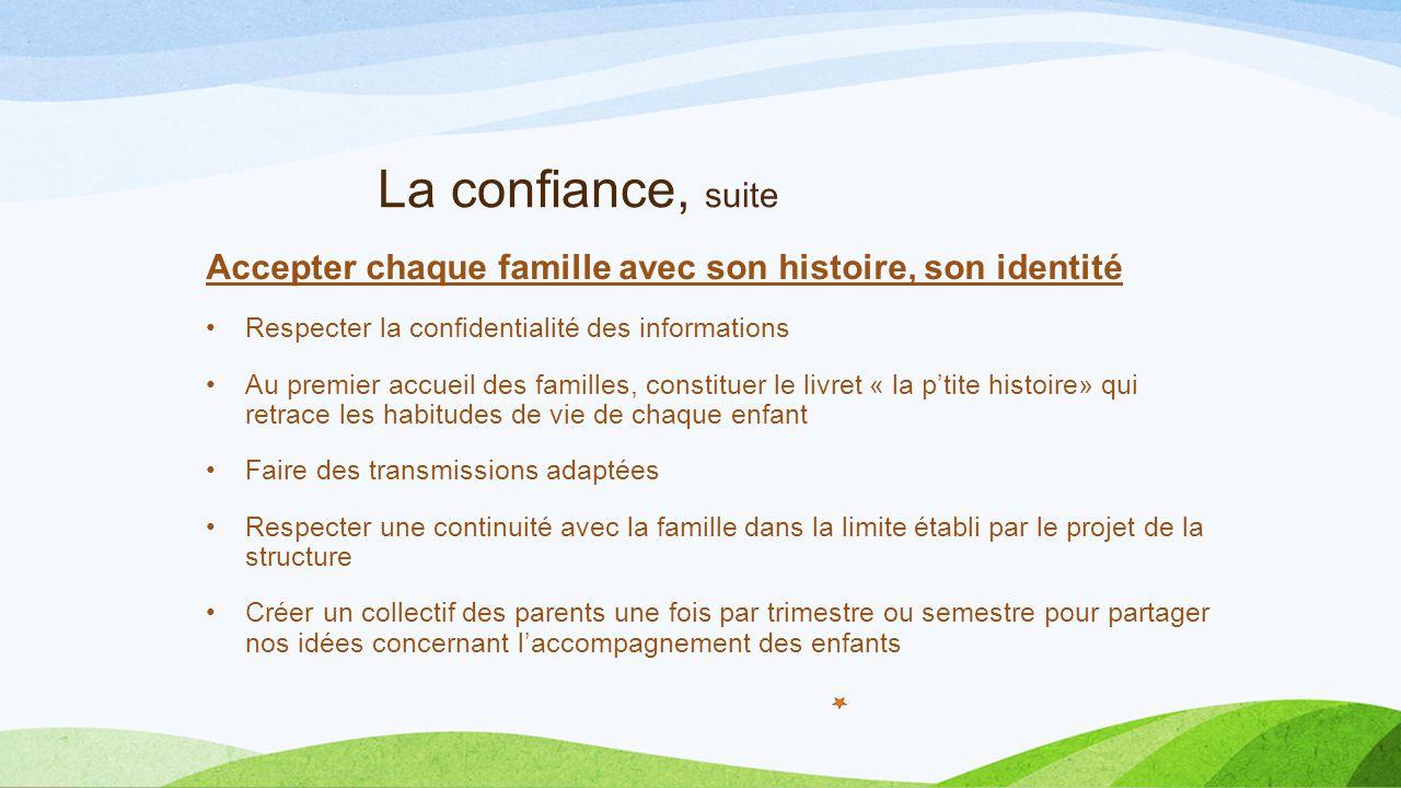 La confiance, suite Accepter chaque famille avec son histoire, son identité. Respecter la confidentialité des informations.