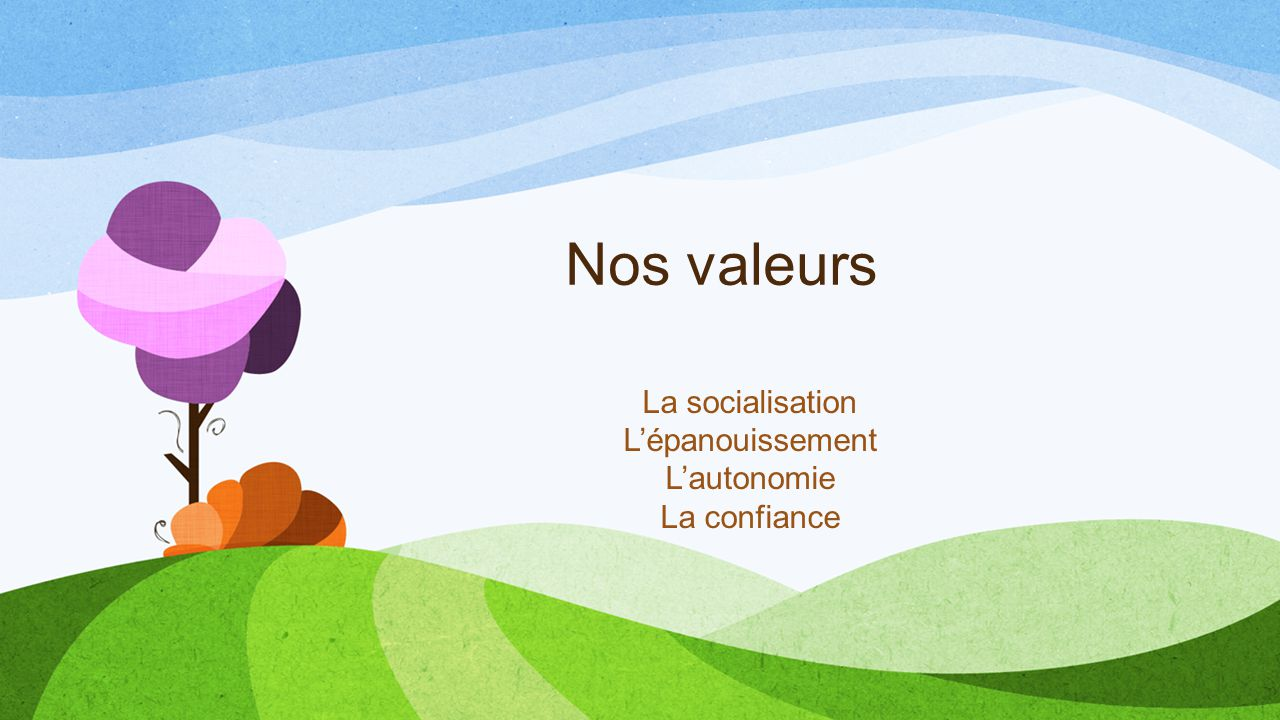 Nos valeurs La socialisation L'épanouissement L'autonomie La confiance