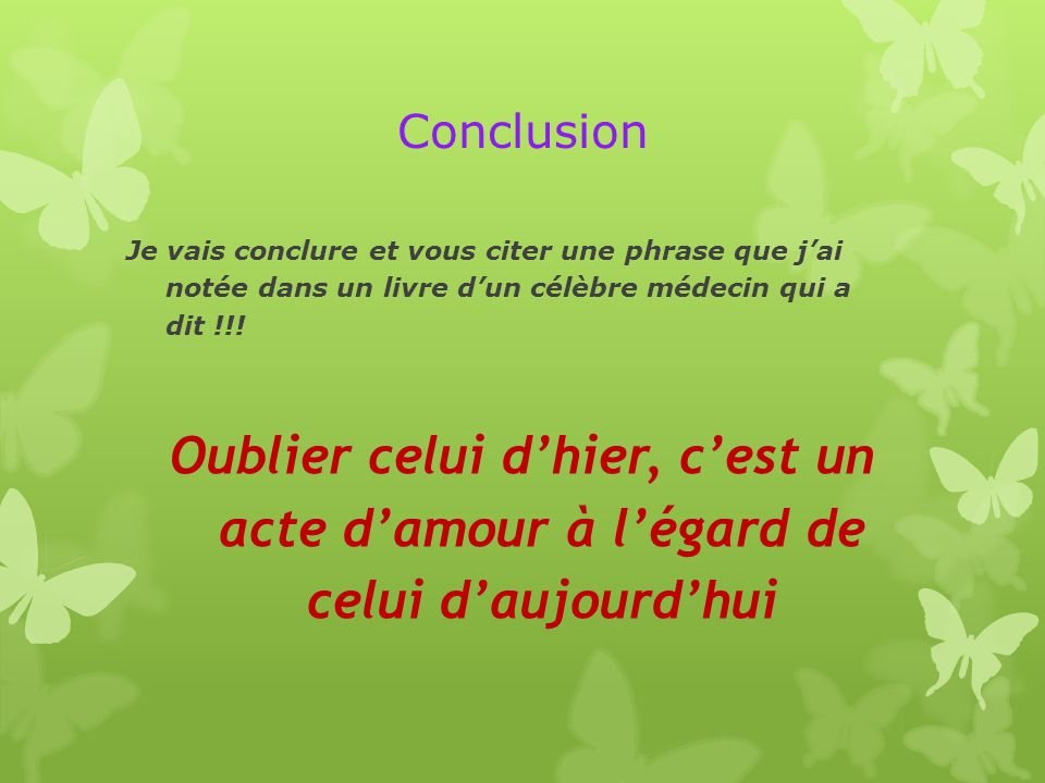 Conclusion Je vais conclure et vous citer une phrase que j'ai notée dans un livre d'un célèbre médecin qui a dit !!!