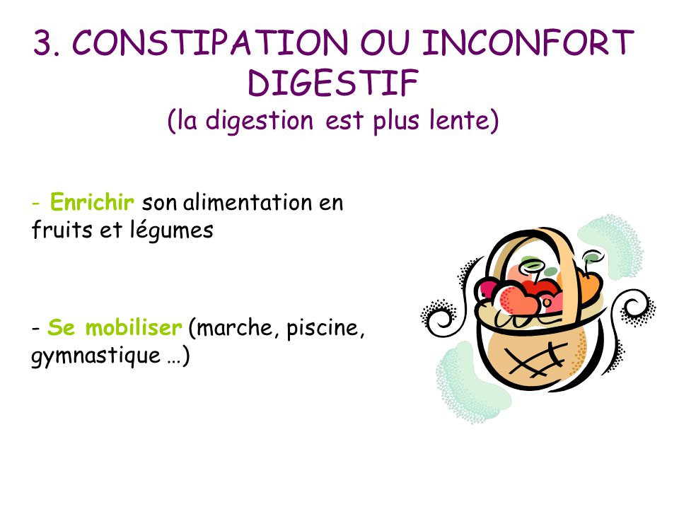 3. CONSTIPATION OU INCONFORT DIGESTIF (la digestion est plus lente)