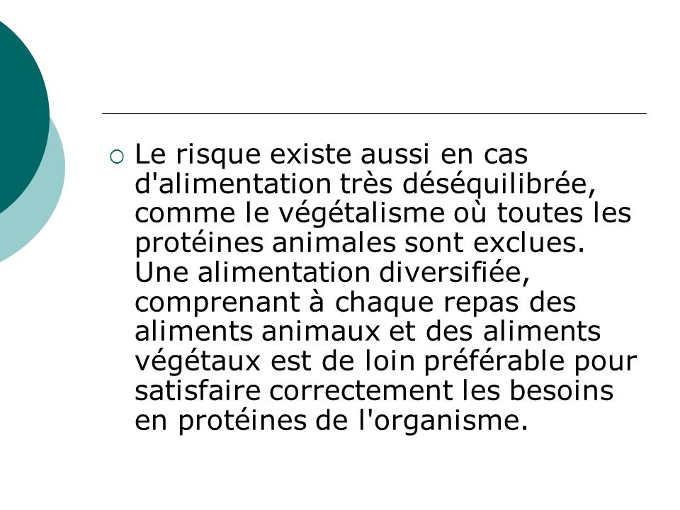 Le risque existe aussi en cas d alimentation très déséquilibrée, comme le végétalisme où toutes les protéines animales sont exclues.