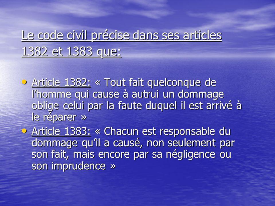 Le code civil précise dans ses articles 1382 et 1383 que: