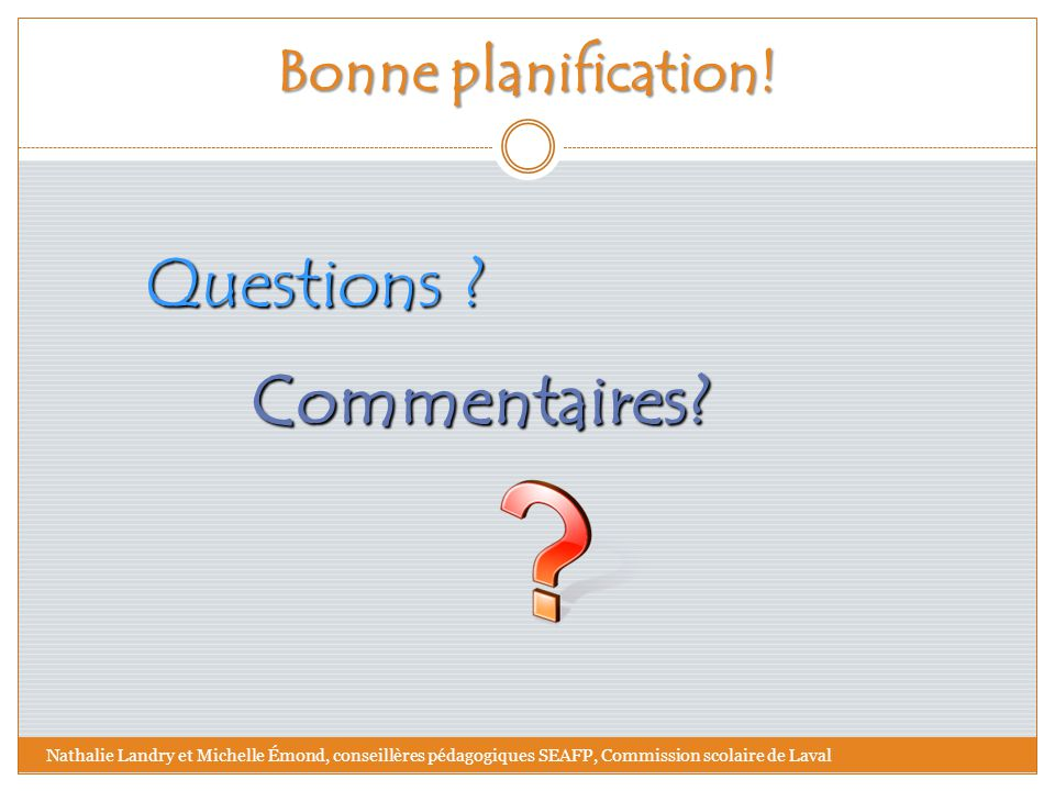 Questions Bonne planification! Commentaires