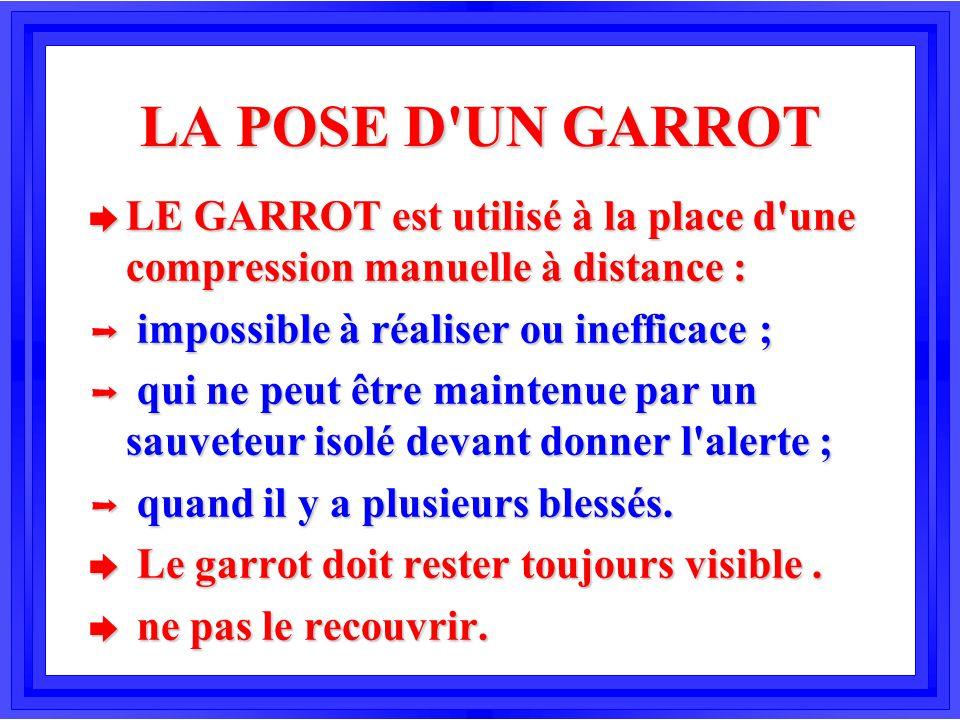 LA POSE D UN GARROT LE GARROT est utilisé à la place d une compression manuelle à distance : impossible à réaliser ou inefficace ;