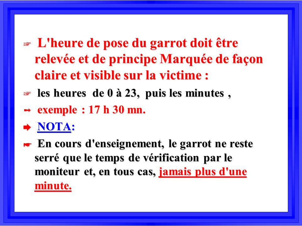 L heure de pose du garrot doit être relevée et de principe Marquée de façon claire et visible sur la victime :