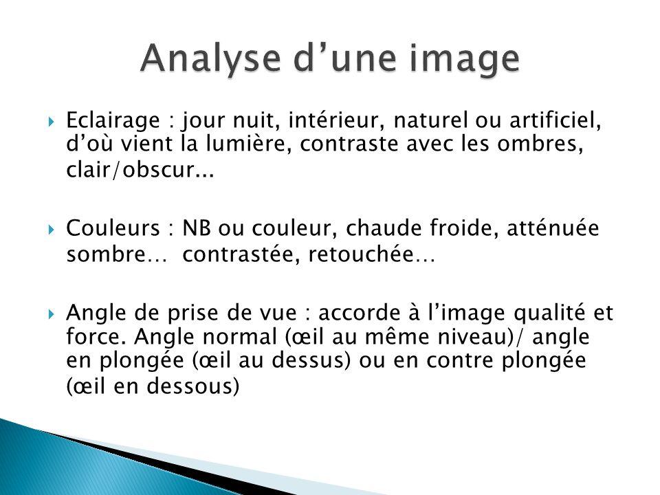 Analyse d'une image Eclairage : jour nuit, intérieur, naturel ou artificiel, d'où vient la lumière, contraste avec les ombres, clair/obscur...