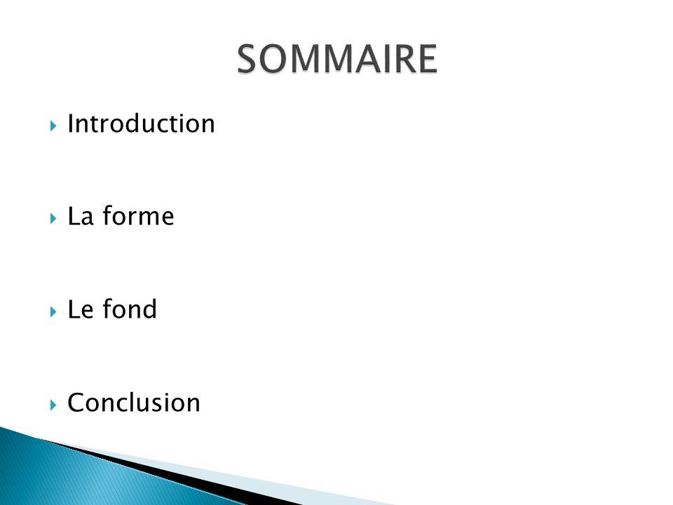 SOMMAIRE Introduction La forme Le fond Conclusion