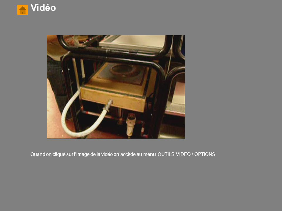 Vidéo Quand on clique sur l'image de la vidéo on accède au menu OUTILS VIDEO / OPTIONS