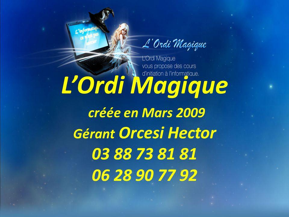 L'Ordi Magique créée en Mars 2009 Gérant Orcesi Hector 03 88 73 81 81 06 28 90 77 92