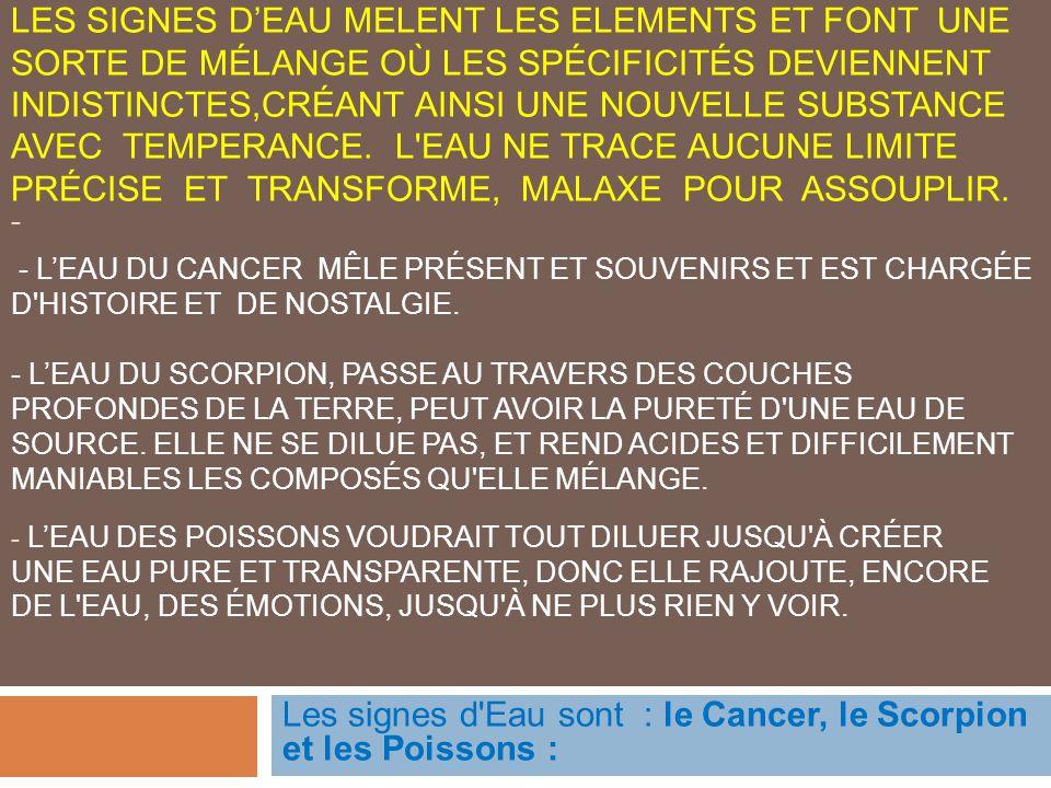 Les signes d Eau sont : le Cancer, le Scorpion et les Poissons :