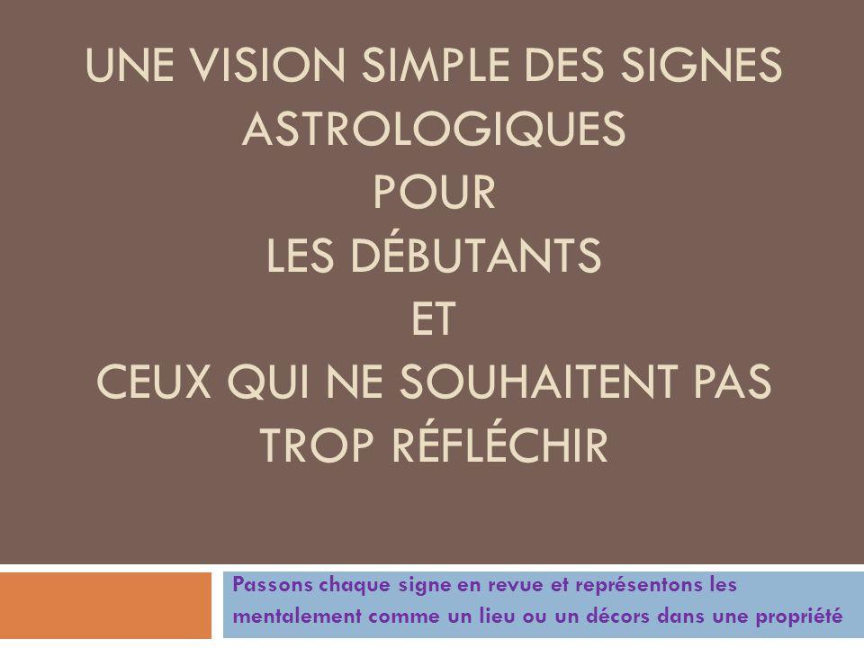 Une vision simple des signes astrologiques pOur les débutants et ceux qui ne SOUHAITent pas TROp réfléchir