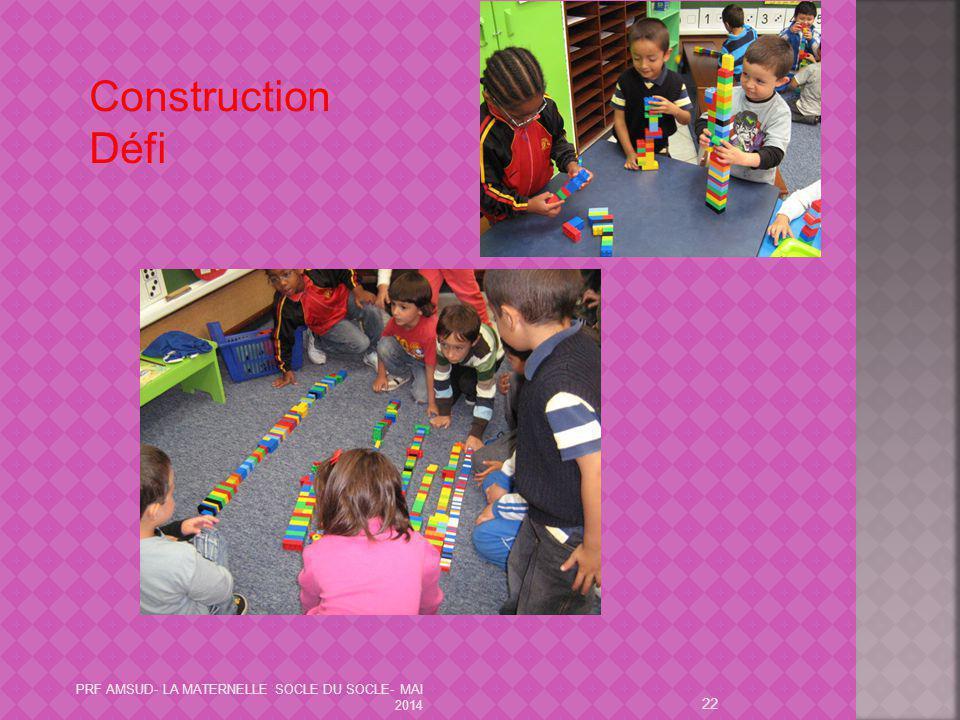 Construction Défi PRF AMSUD- LA MATERNELLE SOCLE DU SOCLE- MAI 2014