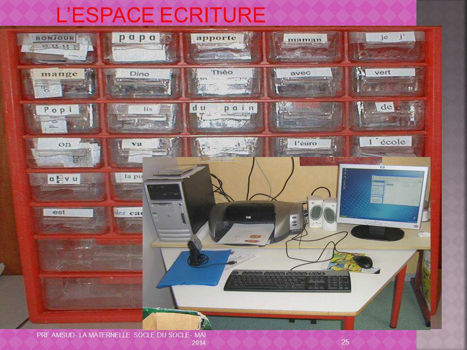 L'ESPACE ECRITURE PRF AMSUD- LA MATERNELLE SOCLE DU SOCLE- MAI 2014