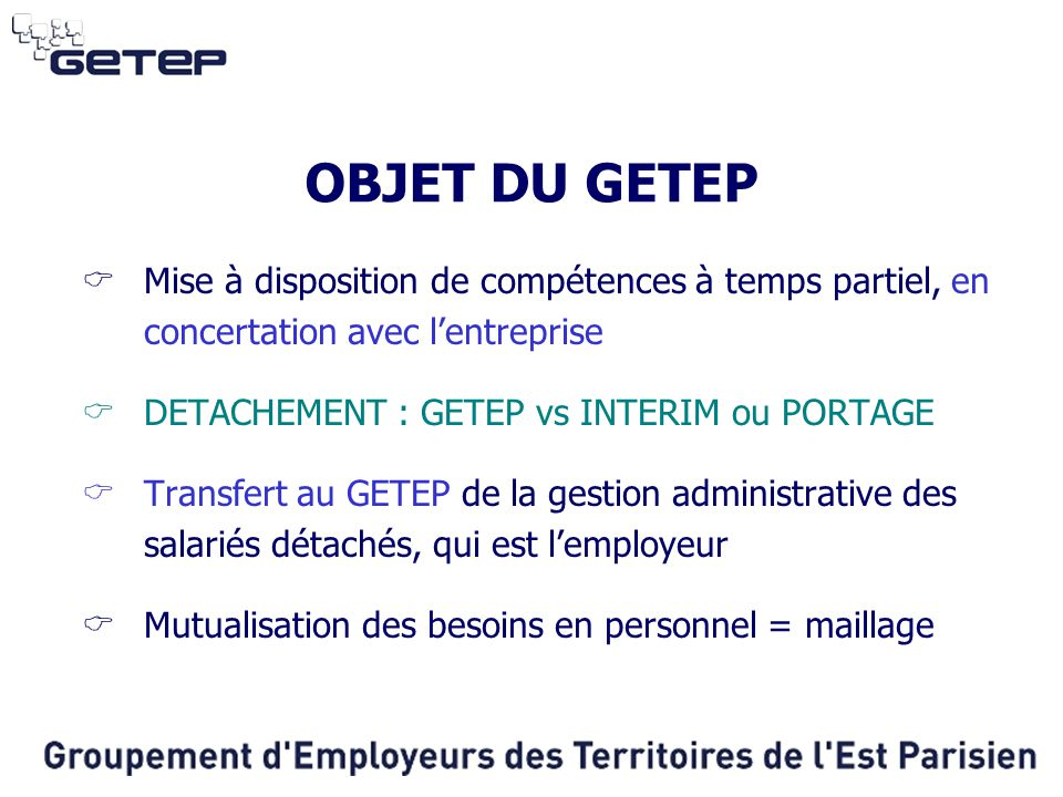 OBJET DU GETEP Mise à disposition de compétences à temps partiel, en concertation avec l'entreprise.