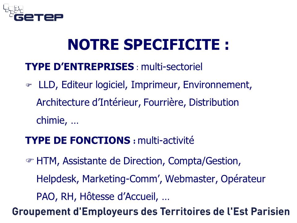NOTRE SPECIFICITE : TYPE D'ENTREPRISES : multi-sectoriel