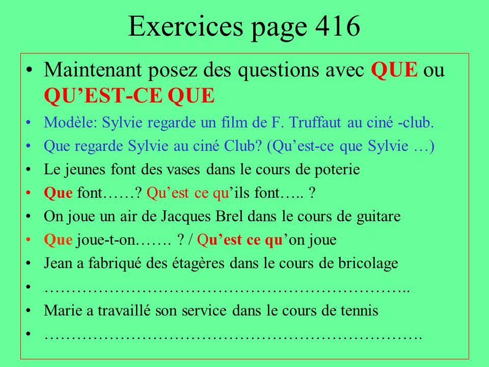Exercices page 416 Maintenant posez des questions avec QUE ou QU'EST-CE QUE. Modèle: Sylvie regarde un film de F. Truffaut au ciné -club.