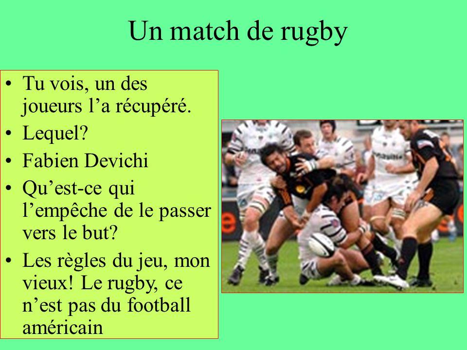 Un match de rugby Tu vois, un des joueurs l'a récupéré. Lequel