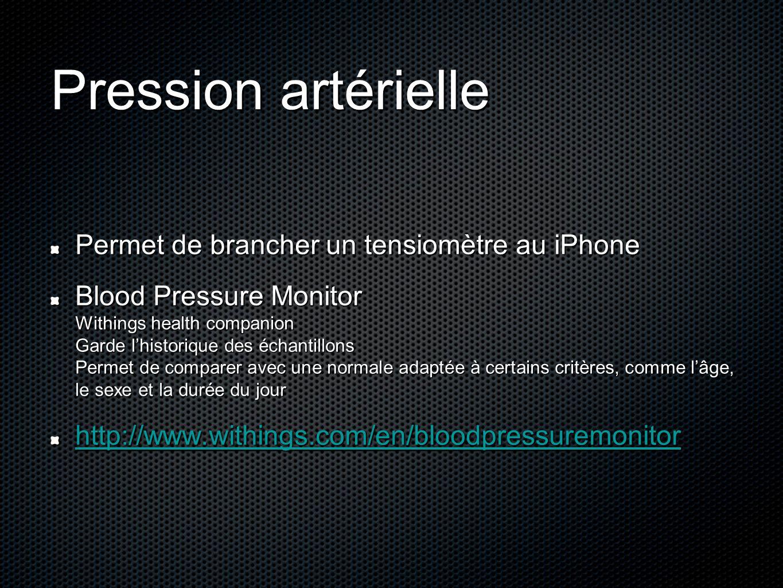 Pression artérielle Permet de brancher un tensiomètre au iPhone