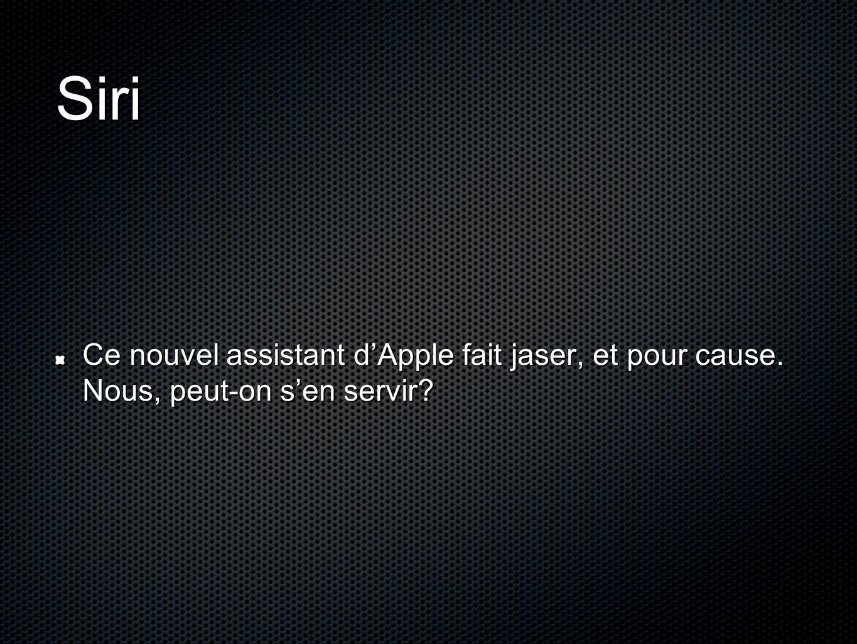 Siri Ce nouvel assistant d'Apple fait jaser, et pour cause. Nous, peut-on s'en servir