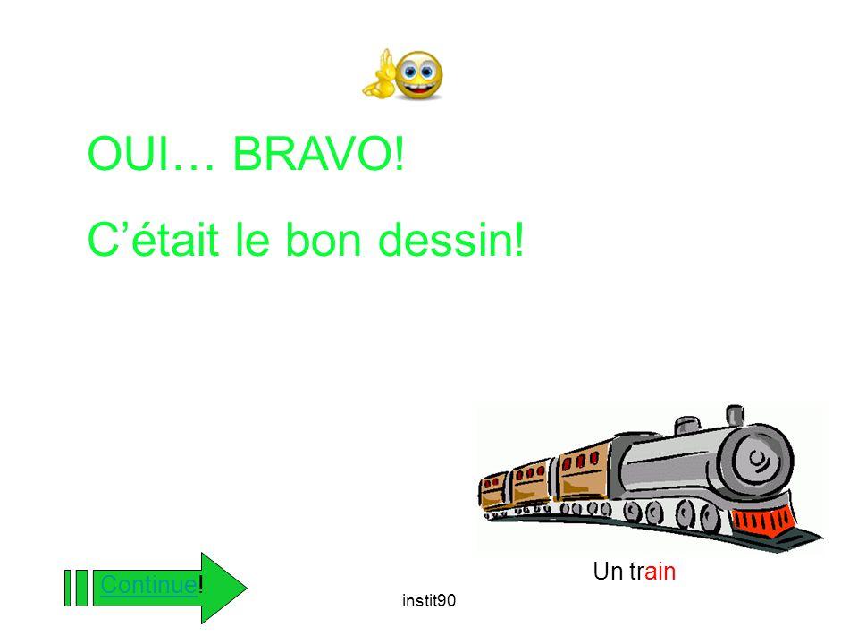 OUI… BRAVO! C'était le bon dessin! Un train Continue! instit90