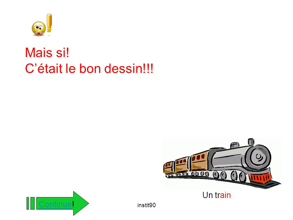 Mais si! C'était le bon dessin!!! Un train Continue! instit90