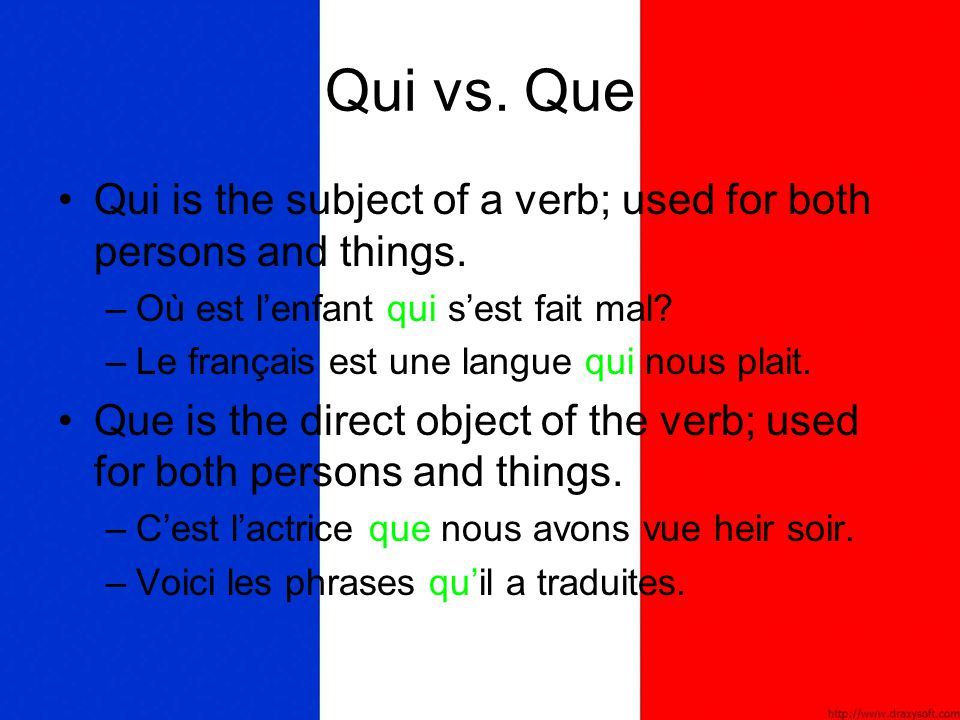 Qui vs. Que Qui is the subject of a verb; used for both persons and things. Où est l'enfant qui s'est fait mal