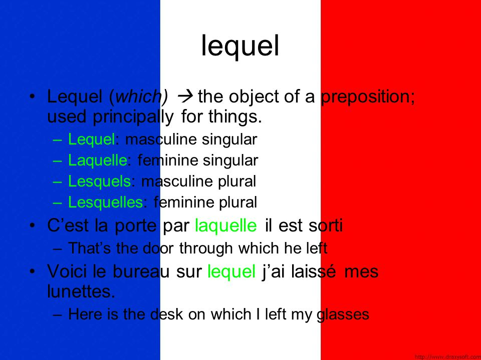 lequel Lequel (which)  the object of a preposition; used principally for things. Lequel: masculine singular.