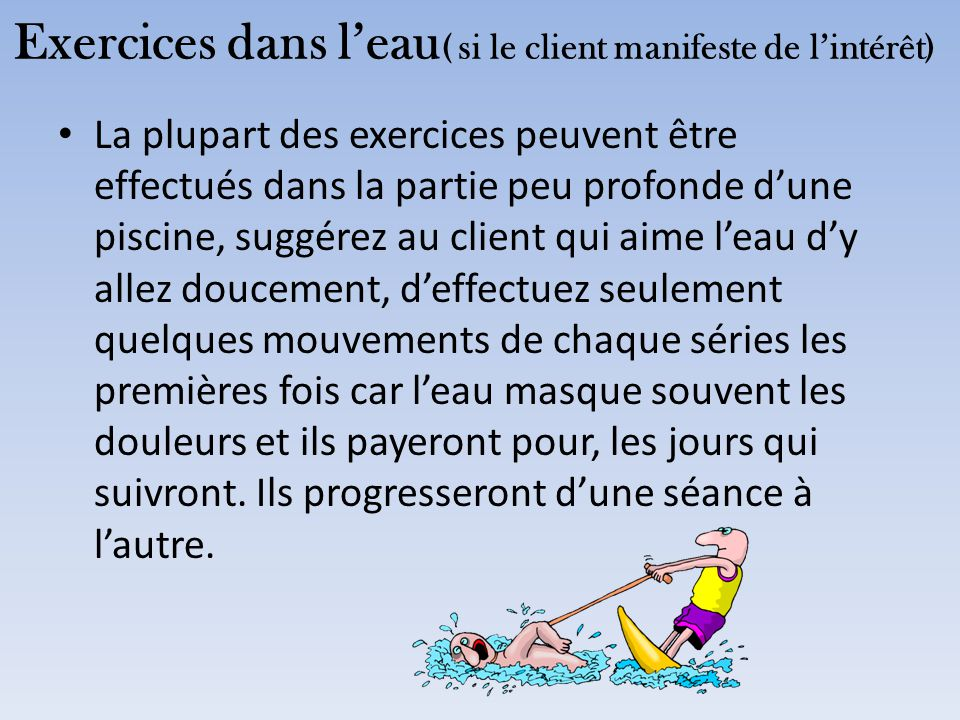 Exercices dans l'eau( si le client manifeste de l'intérêt)