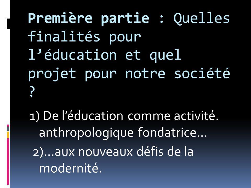 Première partie : Quelles finalités pour l'éducation et quel projet pour notre société
