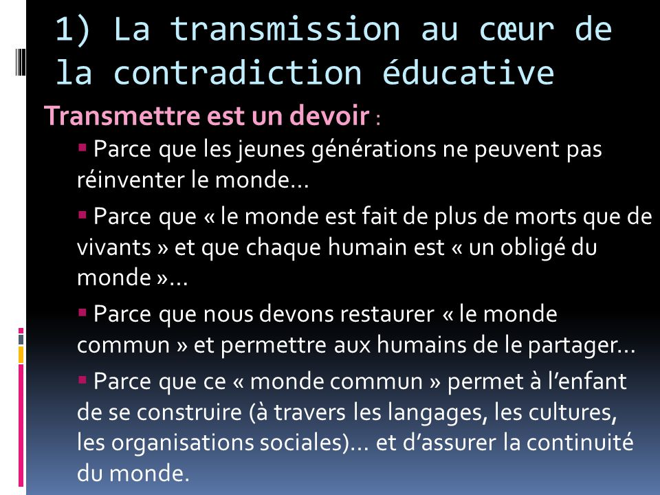 1) La transmission au cœur de la contradiction éducative